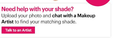 Need help with your shade? Upload your photo and chat with a Makeup Artist to find your matching shade.   Upload Now »  Plus, with Free Shipping & Free Returns, we'll be sure to get it right.