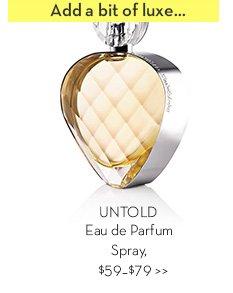 Add a bit of luxe... UNTOLD Eau de Parfum Spray, $59-$79.