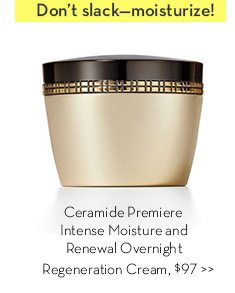 Don't slack—moisturize! Ceramide Premiere Intense Moisture and Renewal Overnight Regeneration Cream, $97.