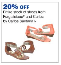 20% off entire stock of shoes from Fergalicious® and Carlos by Carlos Santana.