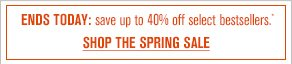 SPRING SALE: Save on our bestsellers. Ends 3/17. Shop now