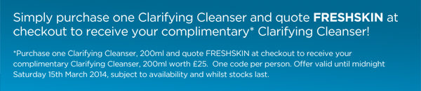 Simply purchase one Clarifying Cleanser and quote FRESHSKIN at checkout.