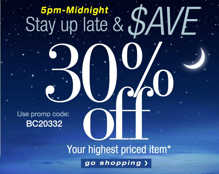Stay up late and Save 30 off!