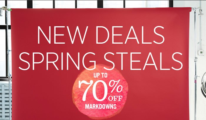 New Deals Spring Steals. Up to 70% off markdowns.