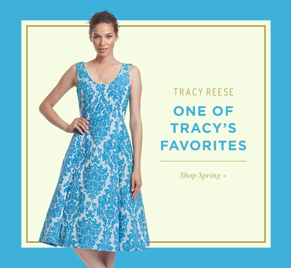 ONE OF TRACY'S FAVORITES. Shop Spring.