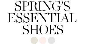 SPRING'S ESSENTIAL SHOES