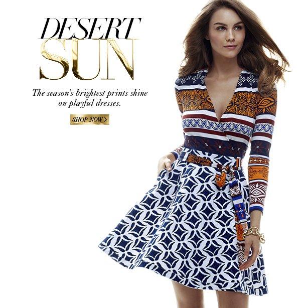 Desert Sun: The Season's brightest prints shine on playful dresses. Shop Now.