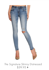 The Signature Skinny Distressed - $39.95