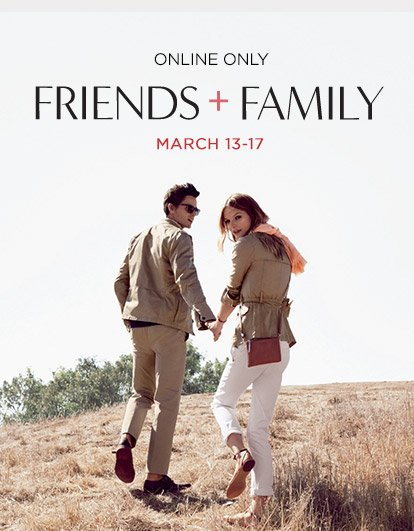 ONLINE ONLY | FRIENDS + FAMILY MARCH 13-17