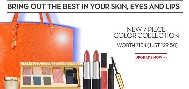 BRING OUT THE BEST IN YOUR SKIN, EYES AND LIPS. NEW 7-PIECE COLOR COLLECTION WORTH $134 (JUST $29.50). UPGRADE NOW.