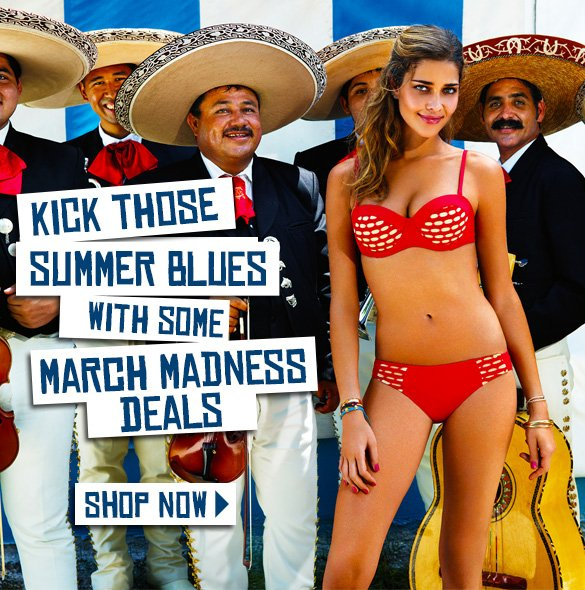 Kick those summer blues with some March Madness Deals!