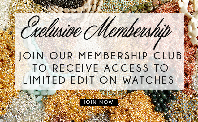 Exclusive Membership - Join our membership club to receive access to limited edition watches