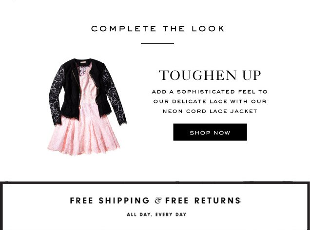 COMPLETE THE LOOK. Toughen Up. Add a sophisticated feel to our delicate lace with our neon cord lace jacket. SHOP NOW.