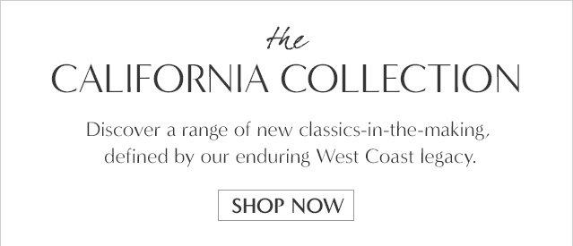 the CALIFORNIA COLLECTION | SHOP NOW