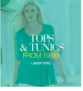 tops and tunics from 9.99 - shop now