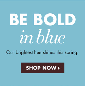 BE BOLD IN BLUE