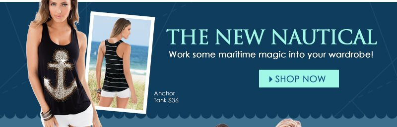 The NEW Nautical! Work some maritime MAGIC into your wardrobe!