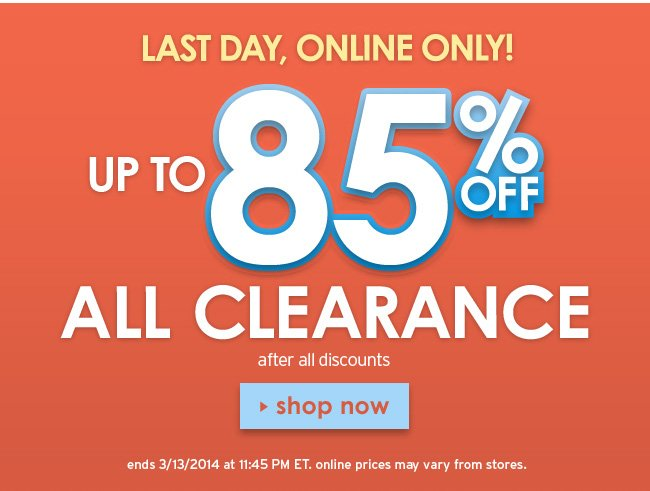 last day for up to 85% off clearance