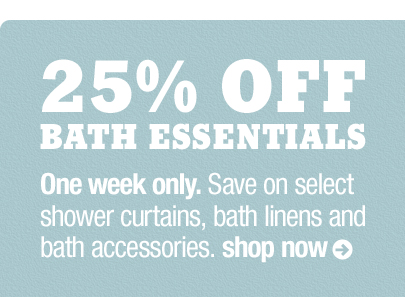 25% OFF BATH ESSENTIALS
