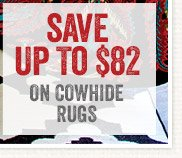 Save up to $82 on cowhide rugs
