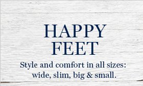 HAPPY FEET | Style and comfort in all sizes; wide, slim, big & small.