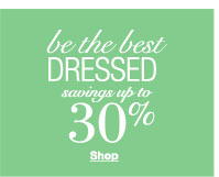 Be the best dressed savings up to 30%