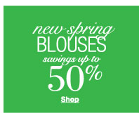 New Spring Blouses savings up to 50%