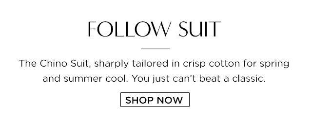 FOLLOW SUIT. The Chino Suit. SHOP NOW
