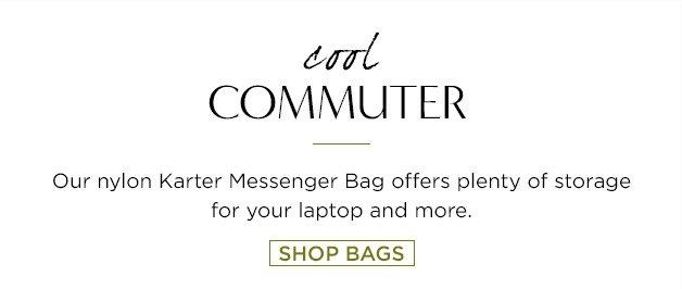 cool COMMUTER. Karter Messenger Bag. SHOP BAGS