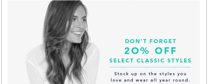 Don't Forget 20% Off Select Classic Styles