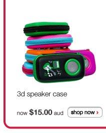 3d speaker case now $15.00 aud - shop now >