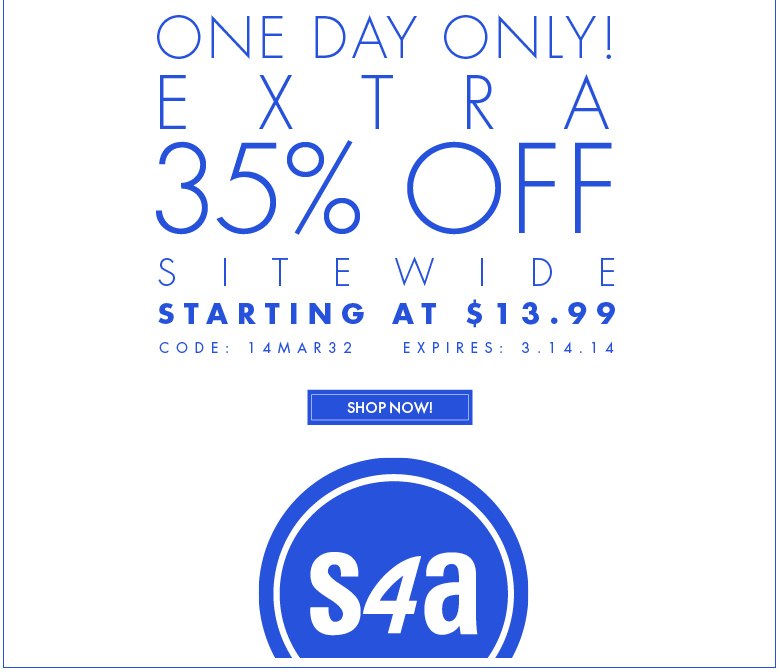 One Day ONLY! Extra 35% OFF Sitewide - starting at $13.99 - code: 14MAR32 - Shop Now