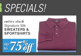 DOORBUSTER Signature Silk Sweaters & Sportshirts - up to 75% Off*