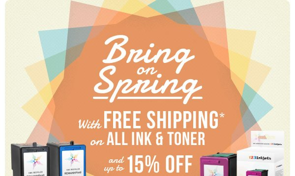 Bring on Spring with Free Shipping on All Ink & Toner and up to 15% off