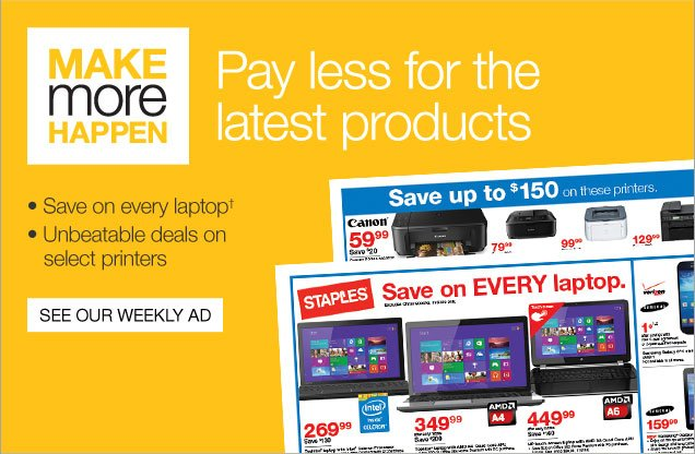 Make more happen. Pay less for the latest products. Save on every laptop.† Unbeatable deals on select printers. See our weekly ad.