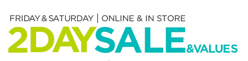 2 DAY SALE & VALUES | FRIDAY & SATURDAY | ONLINE & IN STORE