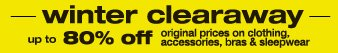 winter clearaway | up to 80% off original prices on clothing, accessories, bras & sleepwear