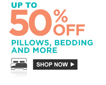 UP TO 50% OFF PILLOWS, BEDDING AND MORE | SHOP NOW