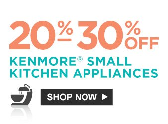 20% - 30% OFF KENMORE® SMALL KITCHEN APPLIANCES | SHOP NOW