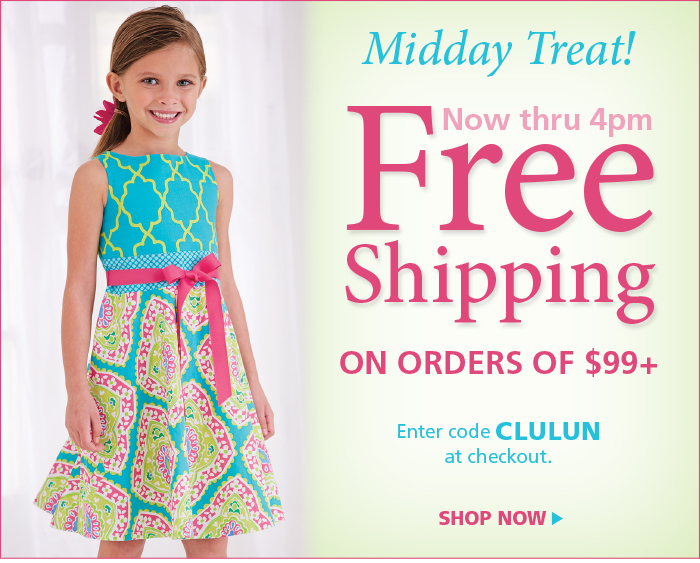 Free Shipping Now Thru 4pm on orders $99+. Use code CLULUN.