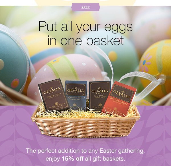 SALE. Put all your eggs in one basket. The perfect addition to any Easter gathering, enjoy 15% off all gift baskets.
