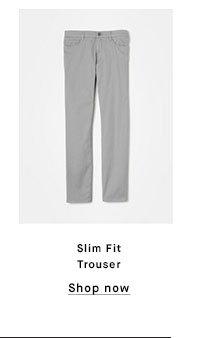 Slim Fit Trouser - Shop now