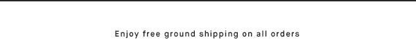 Enjoy free ground shipping on all orders