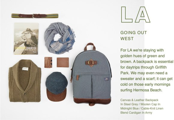 LOS ANGELES - Going Out West - For LA we're staying with golden hues of green and brown. A backpack is essential for daytrips through Griffith Park. We may even need a sweater and a scarf; it can get cold on those early mornings surfing Hermosa Beach.