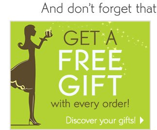 GET A FREE GIFT with every order!