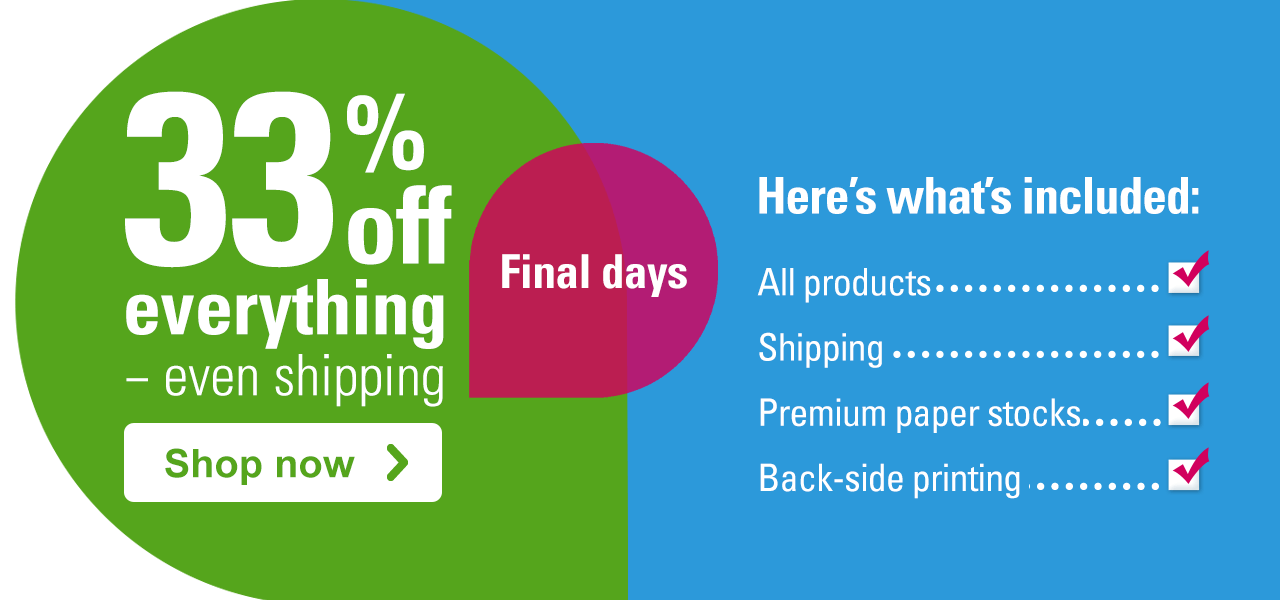 33% off everything – even shipping Shop now › Final days Here's what's included: All products – Shipping - Premium paper stocks - Back-side printing