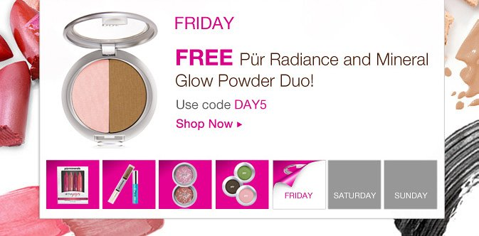 FRIDAY: Free Pür Radiance and Mineral Glow Powder Duo! Use code DAY5.