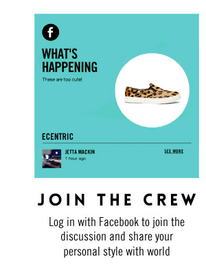 Join the Crew - Login with Facebook to join the discussion and share your personal style with the world