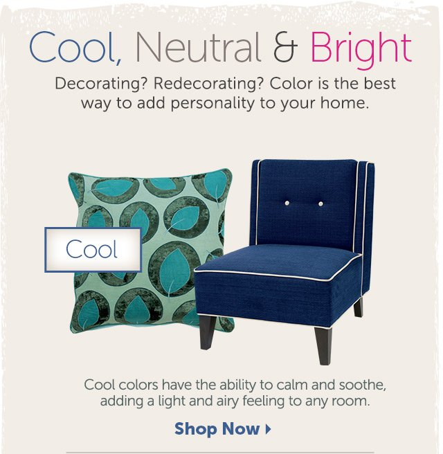 Cool, Neutral & Bright - Decorating? Redecorating? Color is the best way to add personality to your home.