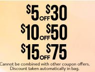 Happy Hour: Saturday, March 15, Online: 3-6PM ET & In Stores: 3-6PM Local. $5 Off $30, $10 Off $50, $15 Off $75. Cannot be combined with other coupon offers. Discount taken automatically in bag. FIND A STORE
